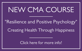 CMA Course: Resilience and Positive Psychology - Creating Health Through Happiness